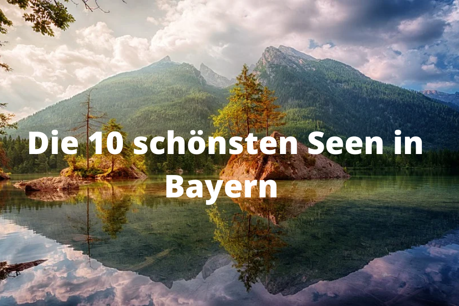 Die 10 schönsten Seen in Bayern